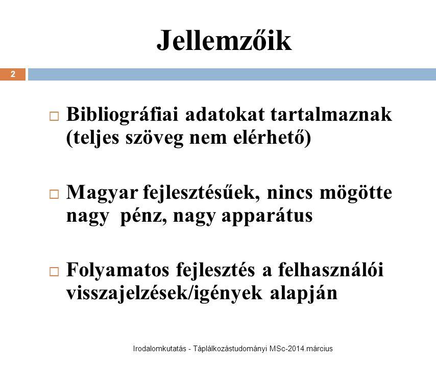 Jellemzőik  Bibliográfiai adatokat tartalmaznak (teljes szöveg nem elérhető)  Magyar fejlesztésűek, nincs mögötte nagy pénz, nagy apparátus  Folyamatos fejlesztés a felhasználói visszajelzések/igények alapján 2 Irodalomkutatás - Táplálkozástudományi MSc-2014.március