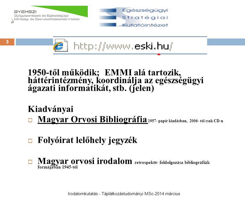1950-től működik; EMMI alá tartozik, háttérintézmény, koordinálja az egészségügyi ágazati informatikát, stb. (jelen) Kiadványai  Magyar Orvosi Biblio