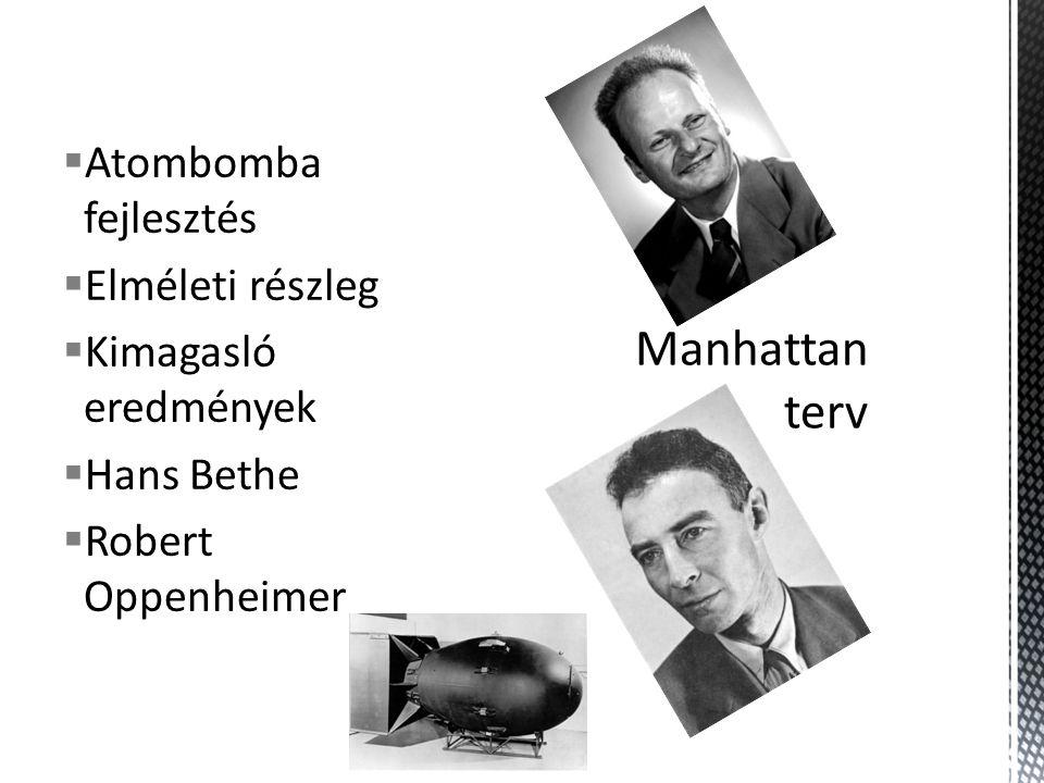  Atombomba fejlesztés  Elméleti részleg  Kimagasló eredmények  Hans Bethe  Robert Oppenheimer