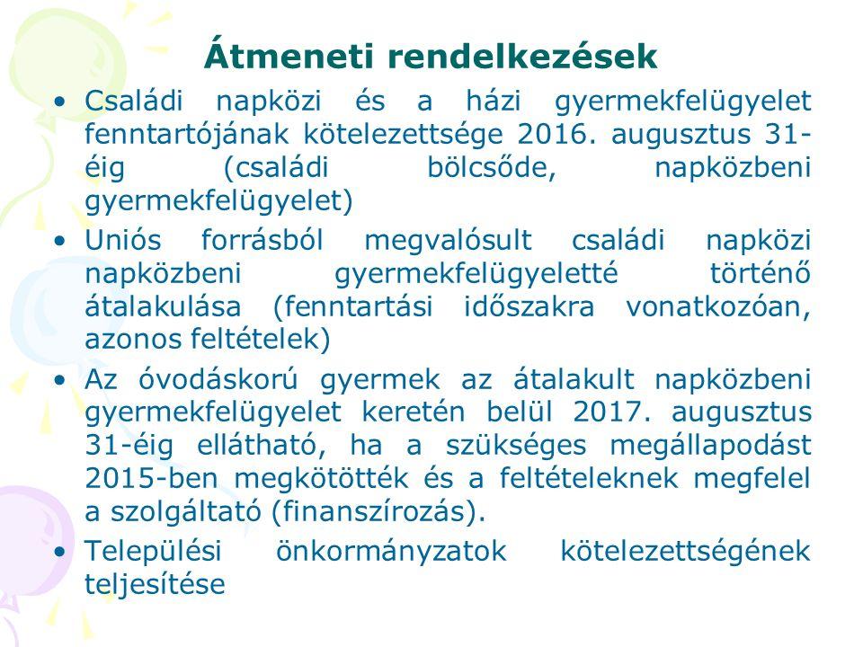 Átmeneti rendelkezések Családi napközi és a házi gyermekfelügyelet fenntartójának kötelezettsége 2016.