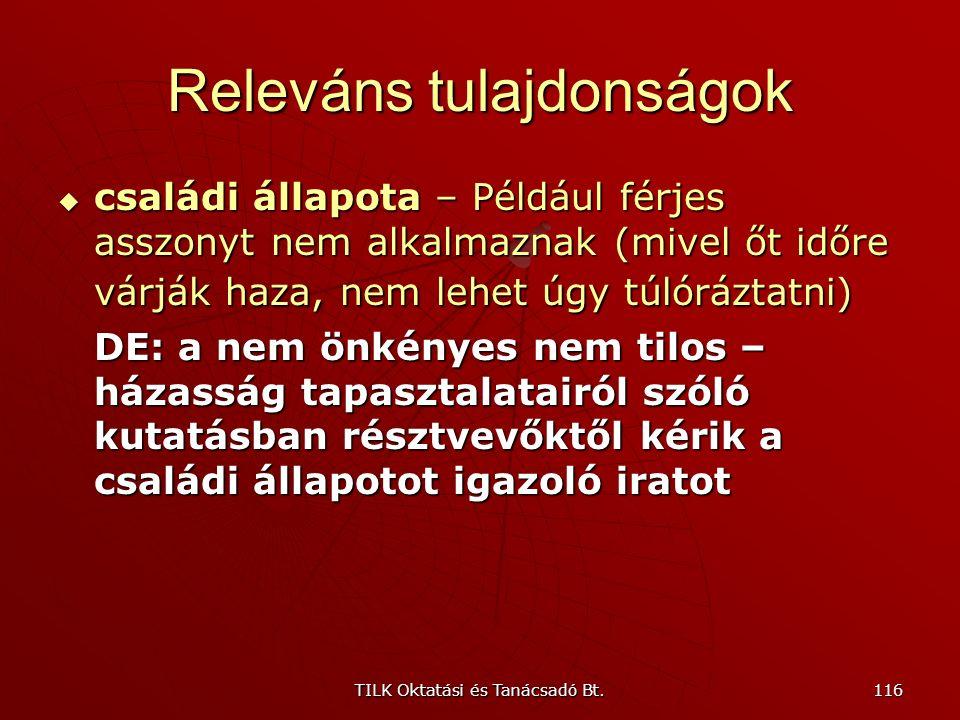 TILK Oktatási és Tanácsadó Bt. 115 Releváns tulajdonságok  politikai vagy más véleménye - DE: a nem önkényes nem tilos Példa: emberi jogi egyesület n
