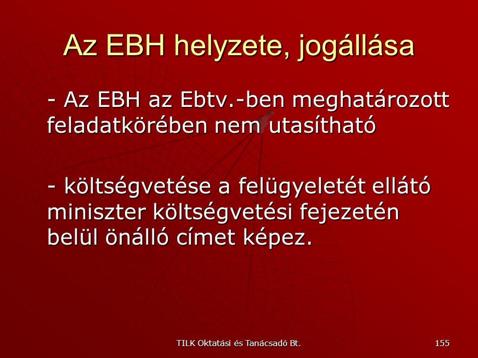 TILK Oktatási és Tanácsadó Bt. 154 Az EBH helyzete, jogállása  közigazgatási szerv  létrehozója a 362/2004. (XII. 26.) Korm. rendelet  a Kormány ir