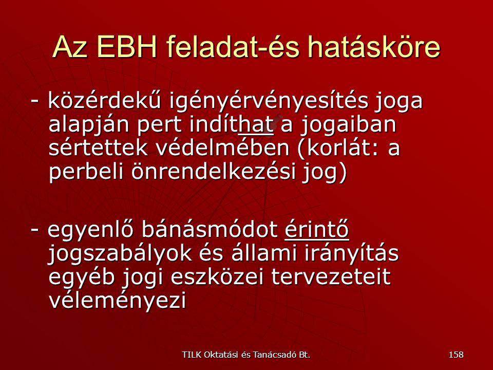 TILK Oktatási és Tanácsadó Bt. 157 Az EBH feladat-és hatásköre - kérelemre, egyes esetekben hivatalból jár el (ez utóbbit a törvény határozza meg) - v