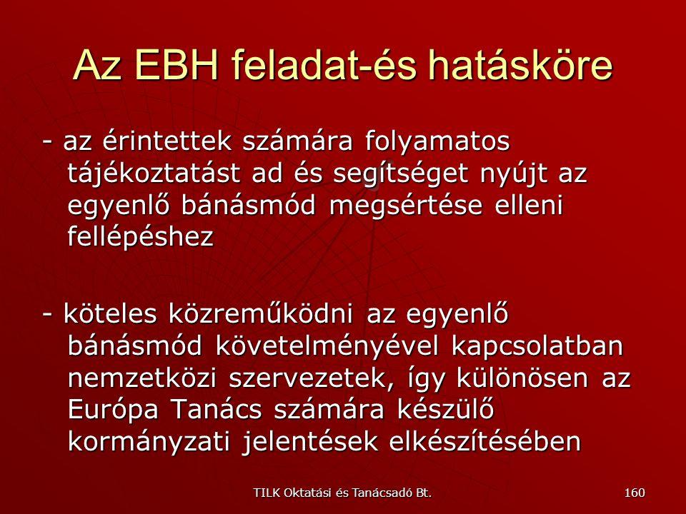 TILK Oktatási és Tanácsadó Bt. 159 Az EBH feladat-és hatásköre - javaslatot tesz az egyenlő bánásmódot érintő kormányzati döntésekre, jogi szabályozás