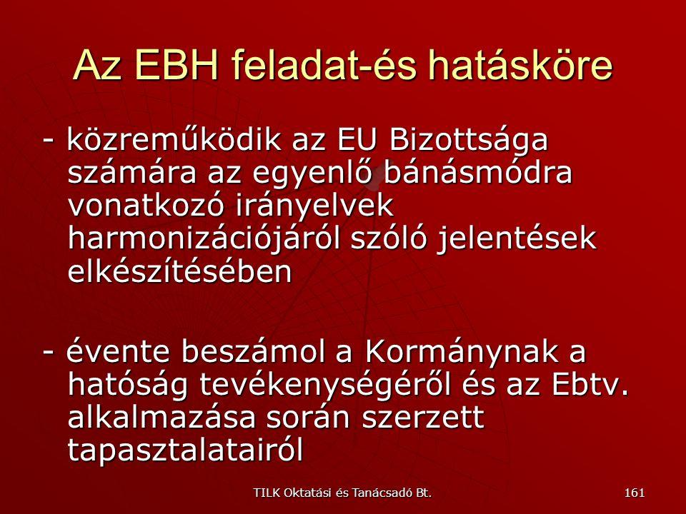 TILK Oktatási és Tanácsadó Bt. 160 Az EBH feladat-és hatásköre - az érintettek számára folyamatos tájékoztatást ad és segítséget nyújt az egyenlő báná