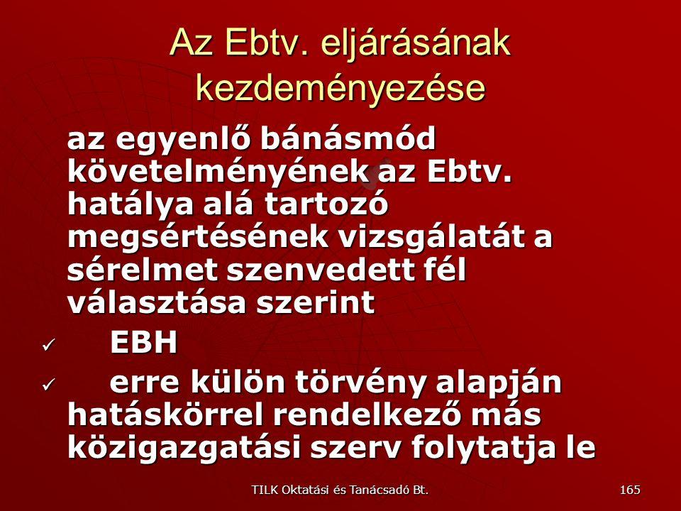 TILK Oktatási és Tanácsadó Bt. 164 Az Ebtv. eljárásának kezdeményezése A kérelmező az a természetes személy, jogi személy vagy jogi személyiség nélkül