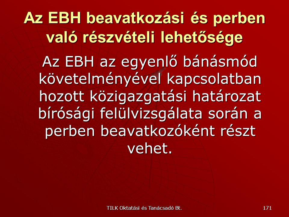 TILK Oktatási és Tanácsadó Bt. 170 Az EBH eljárása alól kivett szervek Mi a kivétel oka? Országgyűlés Országgyűlés a köztársasági elnök a köztársasági