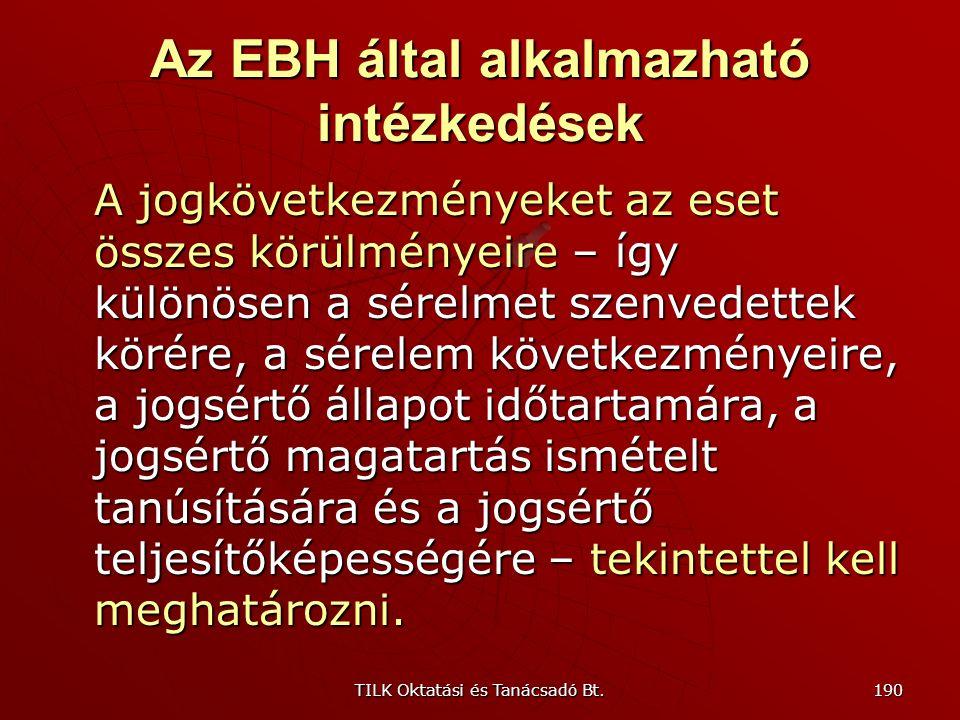 TILK Oktatási és Tanácsadó Bt. 189 Az EBH által alkalmazható intézkedések - elrendelheti a jogsértő állapot megszüntetését, - megtilthatja a jogsértő