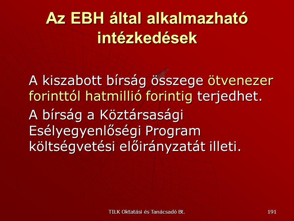 TILK Oktatási és Tanácsadó Bt. 190 Az EBH által alkalmazható intézkedések A jogkövetkezményeket az eset összes körülményeire – így különösen a sérelme