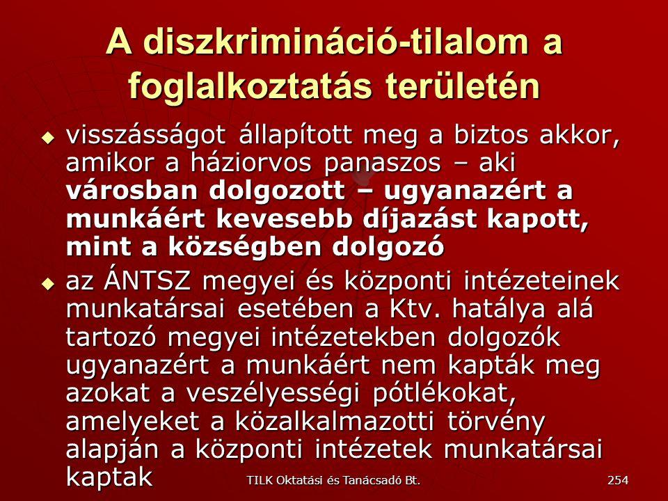 TILK Oktatási és Tanácsadó Bt. 253 A diszkrimináció-tilalom a foglalkoztatás területén Nem elégséges azonban – egyedüli szempontként – kizárólag a mun