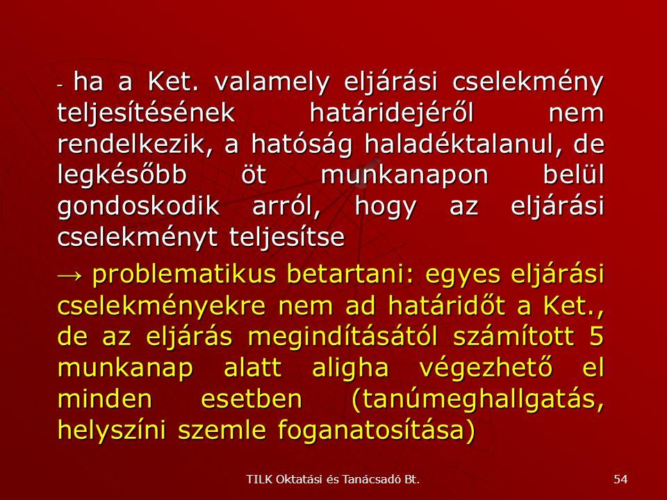 TILK Oktatási és Tanácsadó Bt. 53 Ügyintézési határidő Huszonkét munkanapon belül kell meghozni: - határozatot, az eljárást megszüntető végzést, valam