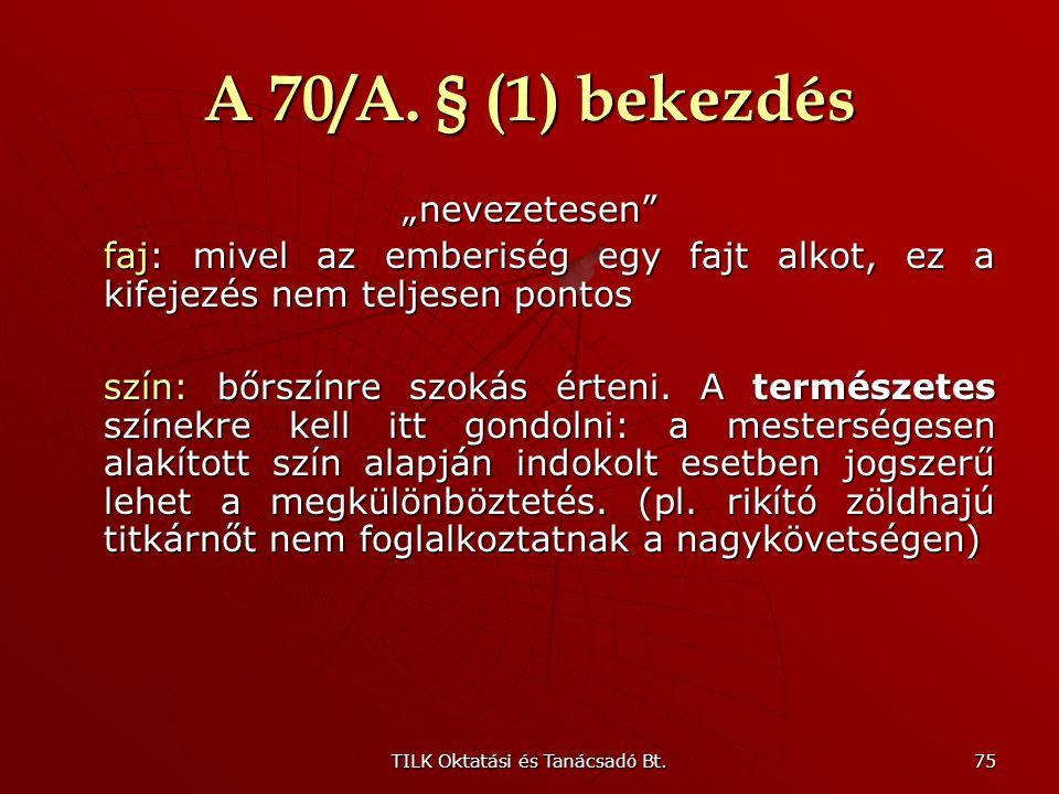 TILK Oktatási és Tanácsadó Bt. 74 A 70/A. § (1) bekezdés A Magyar Köztársaság biztosítja a területén tartózkodó minden személy számára az emberi, ille