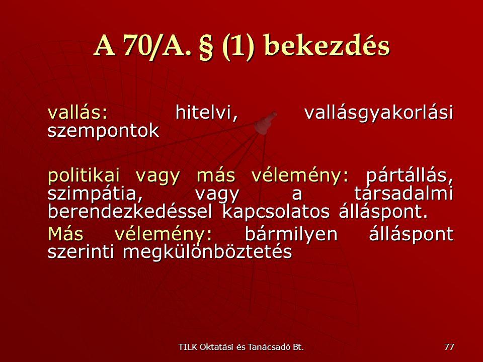 TILK Oktatási és Tanácsadó Bt. 76 A 70/A. § (1) bekezdés nem: férfi és nő közötti megkülönböztetést tiltja nyelv: anyanyelv vagy használt nyelv. Nem ö