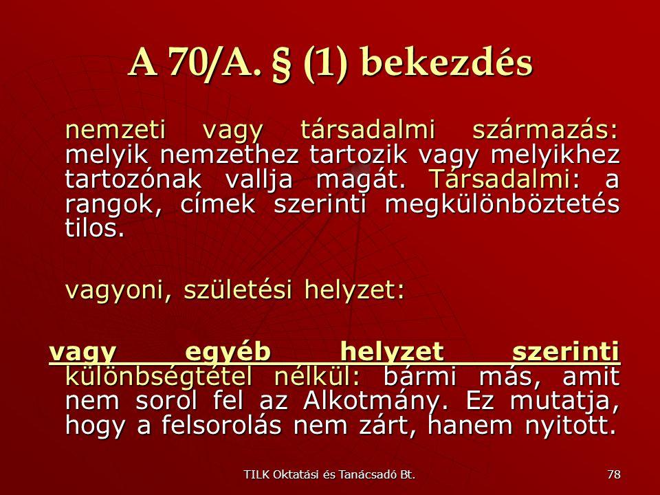 TILK Oktatási és Tanácsadó Bt. 77 A 70/A. § (1) bekezdés vallás: hitelvi, vallásgyakorlási szempontok politikai vagy más vélemény: pártállás, szimpáti