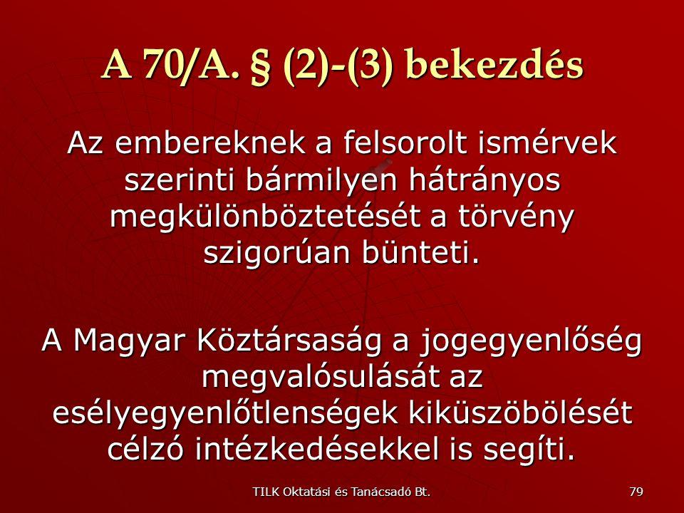 TILK Oktatási és Tanácsadó Bt. 78 A 70/A. § (1) bekezdés nemzeti vagy társadalmi származás: melyik nemzethez tartozik vagy melyikhez tartozónak vallja