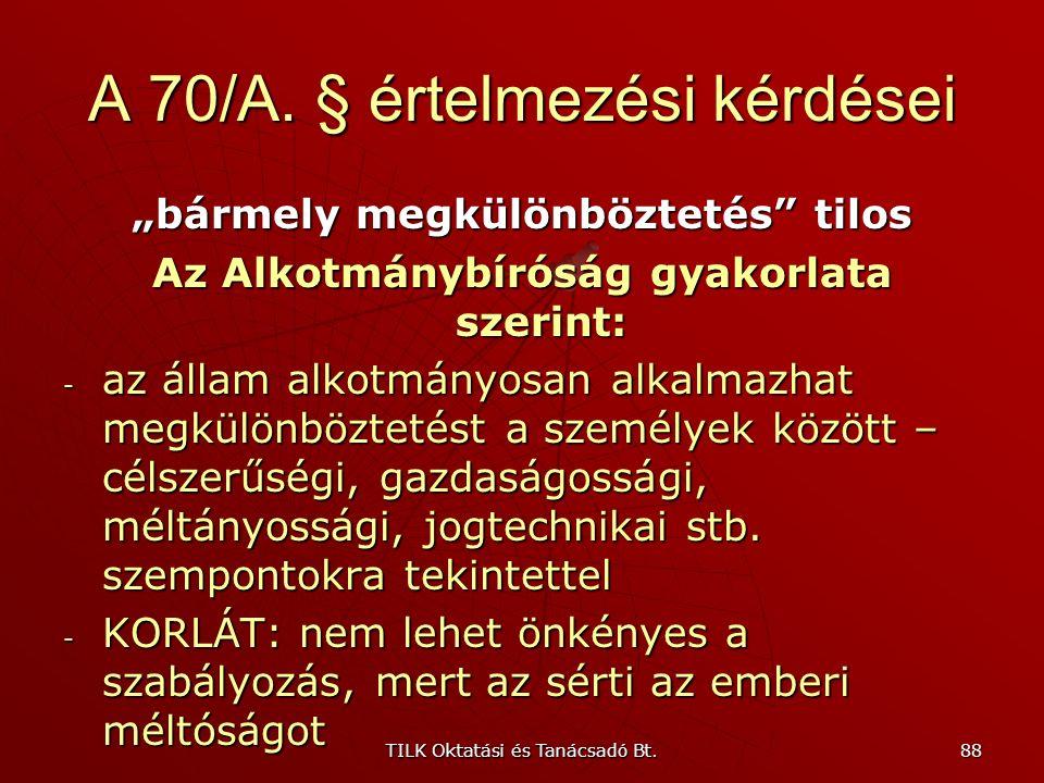 """TILK Oktatási és Tanácsadó Bt. 87 A 70/A. § értelmezési kérdései """"bármely megkülönböztetés"""" tilos Az Alkotmánybíróság gyakorlata szerint: - csak az em"""