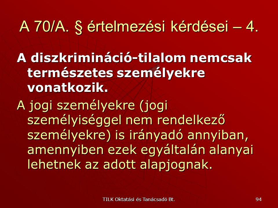 TILK Oktatási és Tanácsadó Bt. 93 A 70/A. § értelmezési kérdései – 3. A diszkrimináció-tilalom az általános szabálytól való kedvező eltérésre is irány