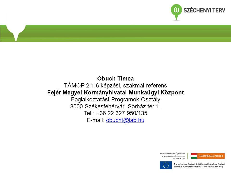 Obuch Tímea TÁMOP 2.1.6 képzési, szakmai referens Fejér Megyei Kormányhivatal Munkaügyi Központ Foglalkoztatási Programok Osztály 8000 Székesfehérvár, Sörház tér 1.