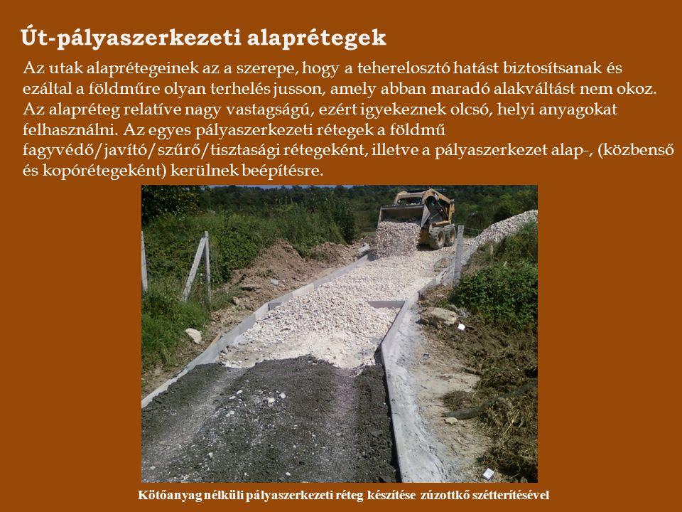 Út-pályaszerkezeti alaprétegek Az utak alaprétegeinek az a szerepe, hogy a teherelosztó hatást biztosítsanak és ezáltal a földműre olyan terhelés jusson, amely abban maradó alakváltást nem okoz.