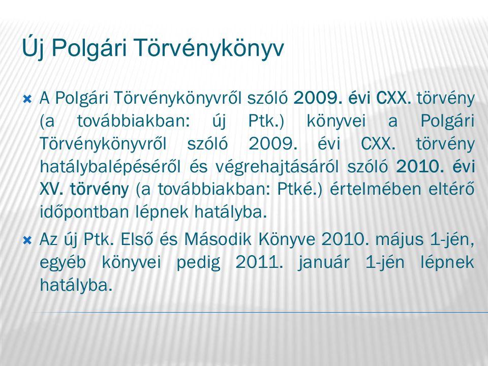 Új Polgári Törvénykönyv  A Polgári Törvénykönyvről szóló 2009. évi CXX. törvény (a továbbiakban: új Ptk.) könyvei a Polgári Törvénykönyvről szóló 200