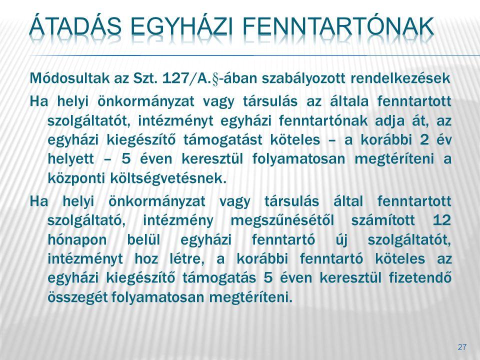 Módosultak az Szt. 127/A.§-ában szabályozott rendelkezések Ha helyi önkormányzat vagy társulás az általa fenntartott szolgáltatót, intézményt egyházi