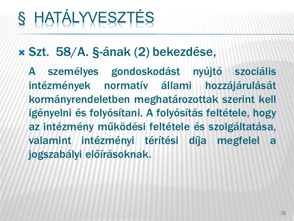  Szt. 58/A. §-ának (2) bekezdése, A személyes gondoskodást nyújtó szociális intézmények normatív állami hozzájárulását kormányrendeletben meghatározo