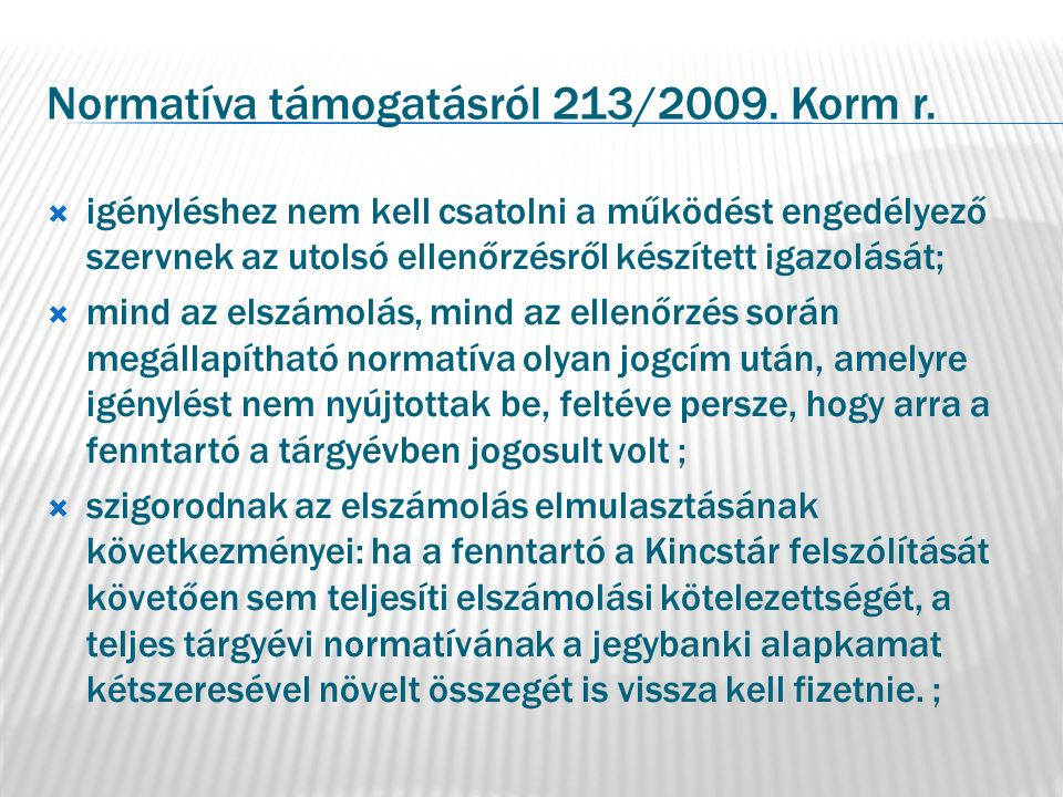 Normatíva támogatásról 213/2009. Korm r.  igényléshez nem kell csatolni a működést engedélyező szervnek az utolsó ellenőrzésről készített igazolását;