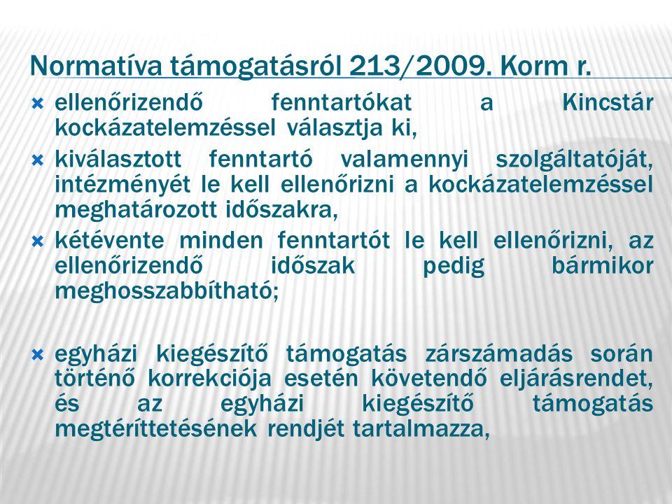 Normatíva támogatásról 213/2009. Korm r.  ellenőrizendő fenntartókat a Kincstár kockázatelemzéssel választja ki,  kiválasztott fenntartó valamennyi