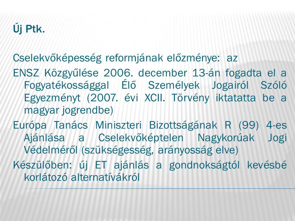 Új Ptk. Cselekvőképesség reformjának előzménye: az ENSZ Közgyűlése 2006. december 13-án fogadta el a Fogyatékossággal Élő Személyek Jogairól Szóló Egy