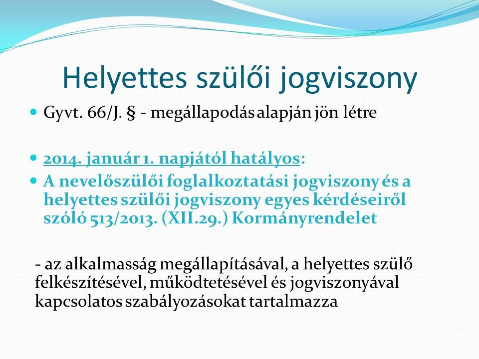 Gyvt. 66/J. § - megállapodás alapján jön létre 2014. január 1. napjától hatályos: A nevelőszülői foglalkoztatási jogviszony és a helyettes szülői jogv