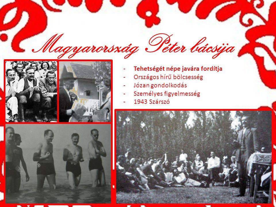 Magyarország Péter bácsija -Tehetségét népe javára fordítja -Országos hírű bölcsesség -Józan gondolkodás -Személyes figyelmesség -1943 Szárszó