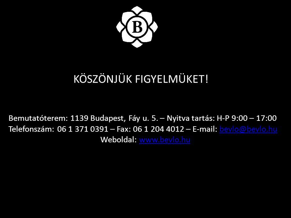KÖSZÖNJÜK FIGYELMÜKET! Bemutatóterem: 1139 Budapest, Fáy u. 5. – Nyitva tartás: H-P 9:00 – 17:00 Telefonszám: 06 1 371 0391 – Fax: 06 1 204 4012 – E-m