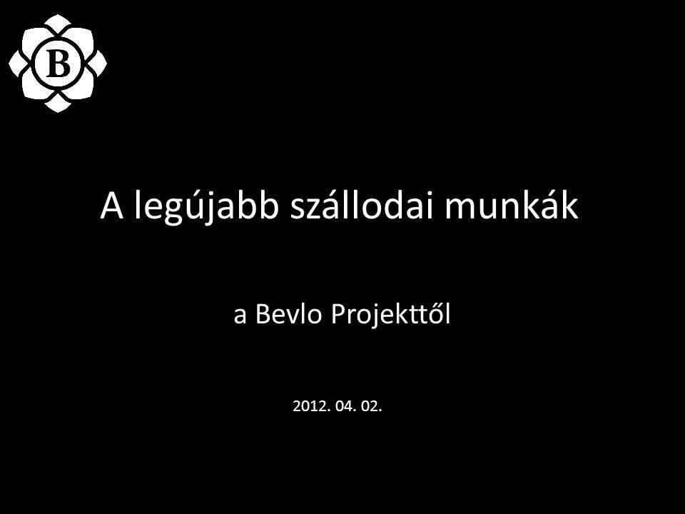 A legújabb szállodai munkák a Bevlo Projekttől 2012. 04. 02.