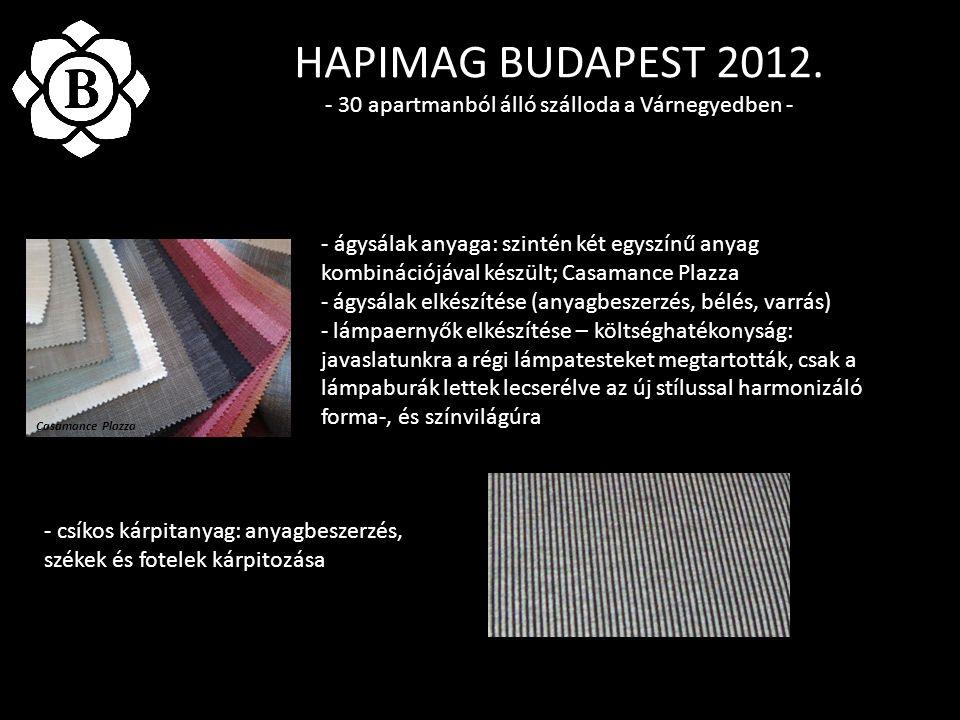 - ágysálak anyaga: szintén két egyszínű anyag kombinációjával készült; Casamance Plazza - ágysálak elkészítése (anyagbeszerzés, bélés, varrás) - lámpaernyők elkészítése – költséghatékonyság: javaslatunkra a régi lámpatesteket megtartották, csak a lámpaburák lettek lecserélve az új stílussal harmonizáló forma-, és színvilágúra HAPIMAG BUDAPEST 2012.