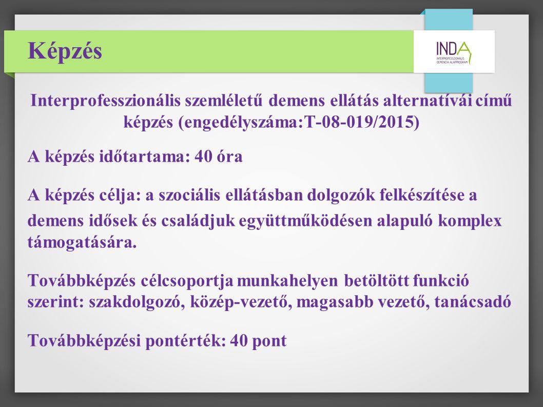 Képzés Interprofesszionális szemléletű demens ellátás alternatívái című képzés (engedélyszáma:T-08-019/2015) A képzés időtartama: 40 óra A képzés célja: a szociális ellátásban dolgozók felkészítése a demens idősek és családjuk együttműködésen alapuló komplex támogatására.