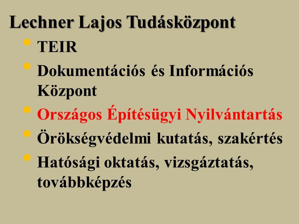 Lechner Lajos Tudásközpont TEIR Dokumentációs és Információs Központ Országos Építésügyi Nyilvántartás Örökségvédelmi kutatás, szakértés Hatósági oktatás, vizsgáztatás, továbbképzés