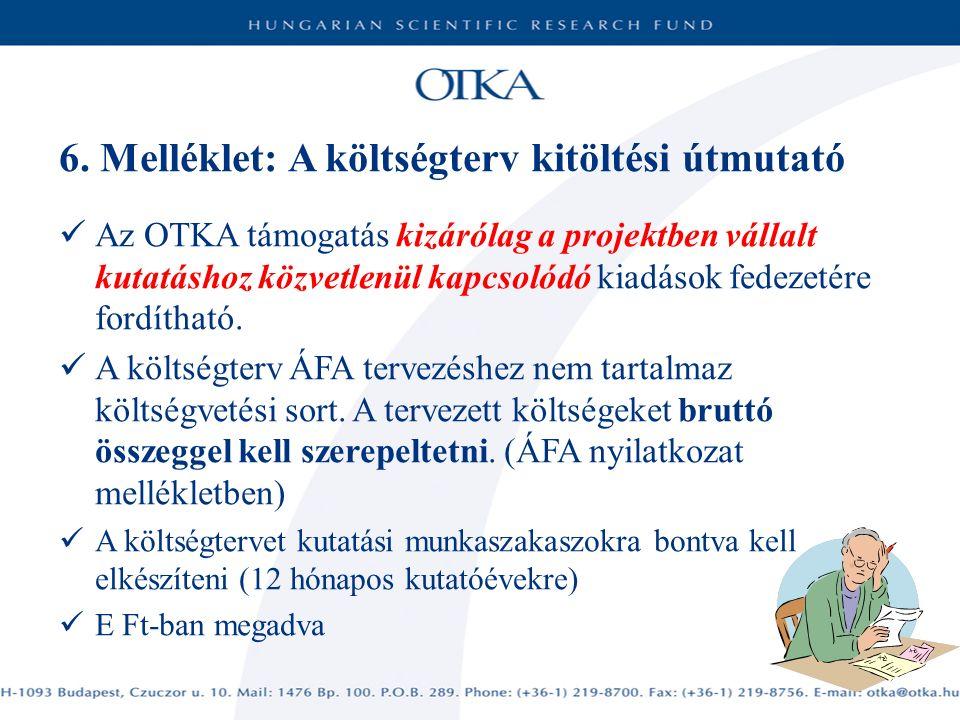 6. Melléklet: A költségterv kitöltési útmutató Az OTKA támogatás kizárólag a projektben vállalt kutatáshoz közvetlenül kapcsolódó kiadások fedezetére
