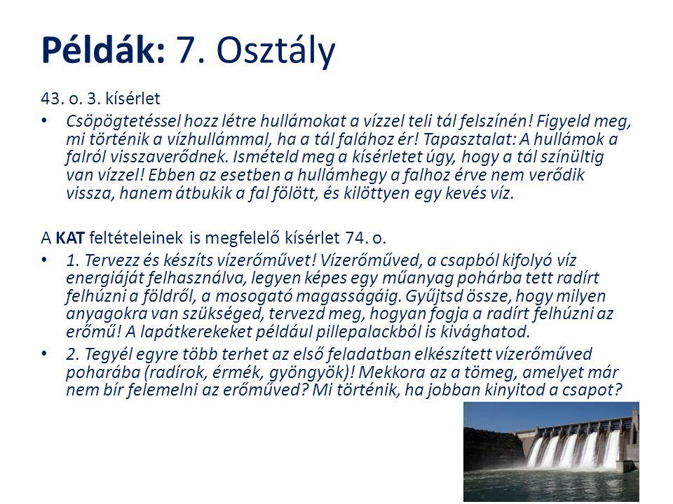 Példák: 7. Osztály 43. o. 3. kísérlet Csöpögtetéssel hozz létre hullámokat a vízzel teli tál felszínén! Figyeld meg, mi történik a vízhullámmal, ha a