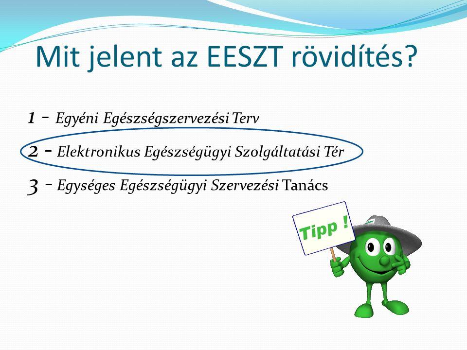 Mit jelent az EESZT rövidítés? 1 - Egyéni Egészségszervezési Terv 2 - Elektronikus Egészségügyi Szolgáltatási Tér 3 - Egységes Egészségügyi Szervezési