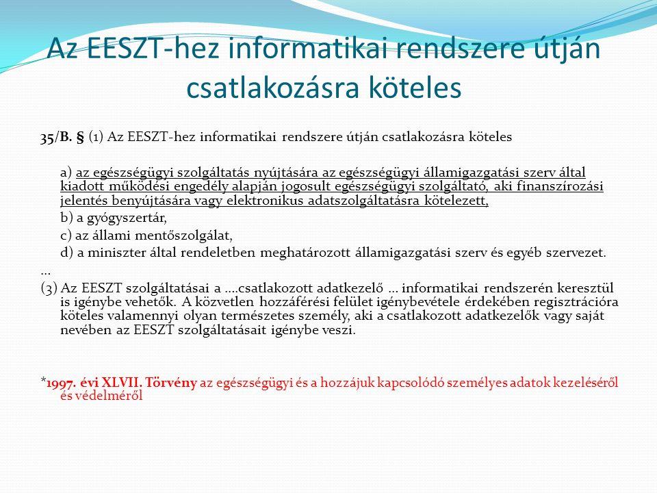 Az EESZT-hez informatikai rendszere útján csatlakozásra köteles 35/B. § (1) Az EESZT-hez informatikai rendszere útján csatlakozásra köteles a) az egés