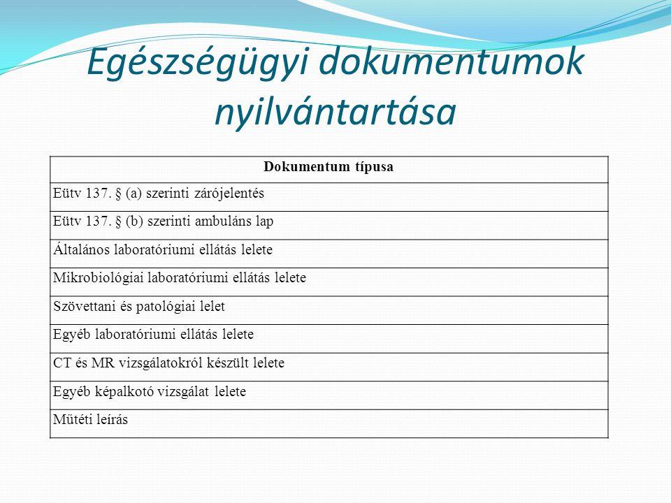 Egészségügyi dokumentumok nyilvántartása Dokumentum típusa Eütv 137. § (a) szerinti zárójelentés Eütv 137. § (b) szerinti ambuláns lap Általános labor