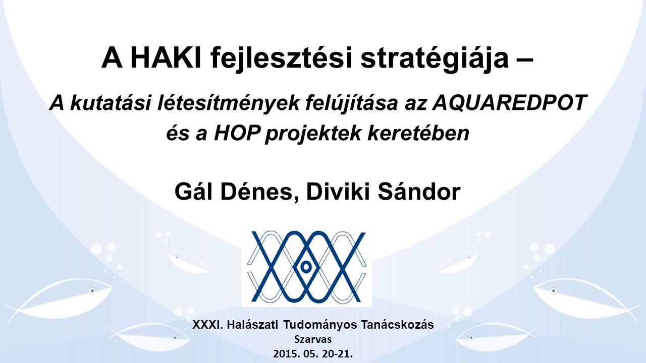 A HAKI fejlesztési stratégiája – A kutatási létesítmények felújítása az AQUAREDPOT és a HOP projektek keretében Gál Dénes, Diviki Sándor XXXI.