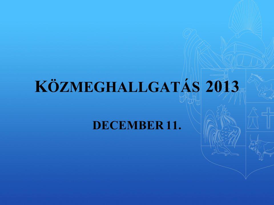 K ÖZMEGHALLGATÁS 2013 DECEMBER 11.
