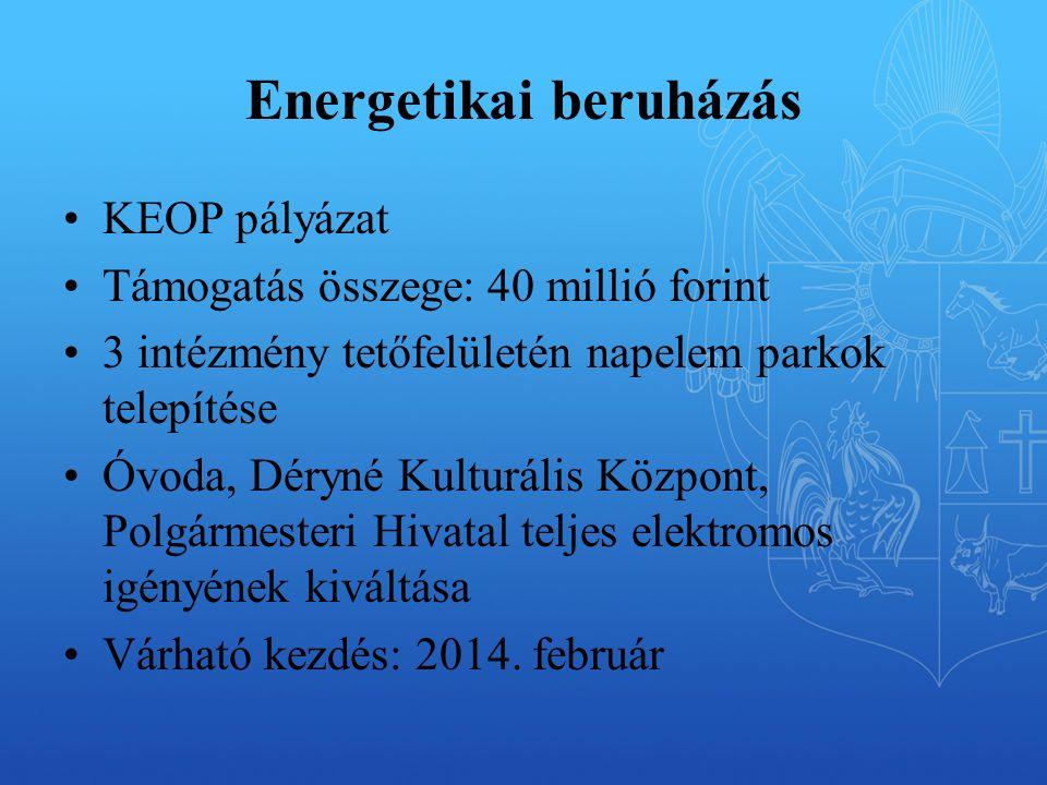 Energetikai beruházás KEOP pályázat Támogatás összege: 40 millió forint 3 intézmény tetőfelületén napelem parkok telepítése Óvoda, Déryné Kulturális Központ, Polgármesteri Hivatal teljes elektromos igényének kiváltása Várható kezdés: 2014.