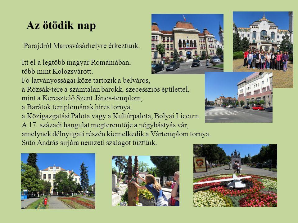 Az ötödik nap Parajdról Marosvásárhelyre érkeztünk. Itt él a legtöbb magyar Romániában, több mint Kolozsvárott. Fő látványosságai közé tartozik a belv