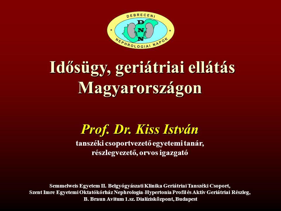 Idősügy, geriátriai ellátás Magyarországon Idősügy, geriátriai ellátás Magyarországon Prof. Dr. Kiss István tanszéki csoportvezető egyetemi tanár, rés