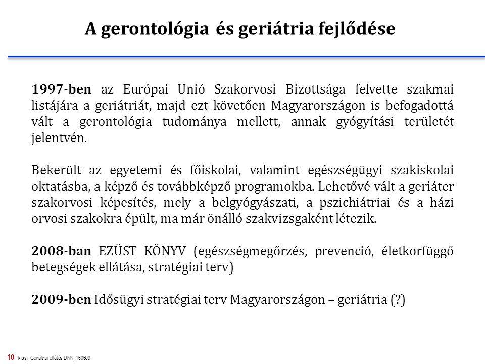 10 kissi_Geriátriai ellátás DNN_160603 1997-ben az Európai Unió Szakorvosi Bizottsága felvette szakmai listájára a geriátriát, majd ezt követően Magyarországon is befogadottá vált a gerontológia tudománya mellett, annak gyógyítási területét jelentvén.