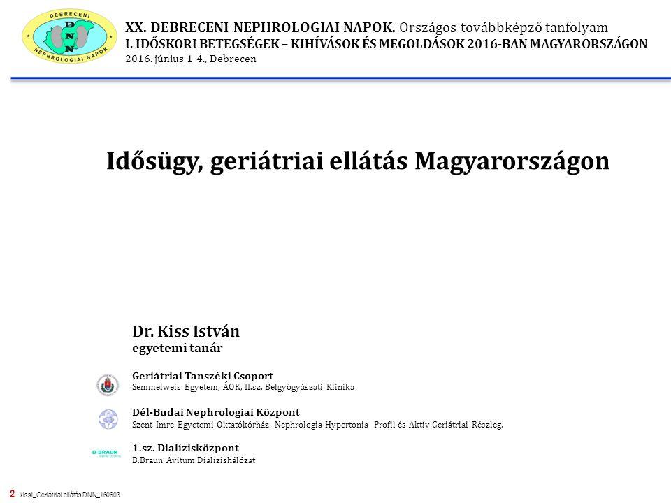 2 kissi_Geriátriai ellátás DNN_160603 Dr. Kiss István egyetemi tanár Geriátriai Tanszéki Csoport Semmelweis Egyetem, ÁOK, II.sz. Belgyógyászati Klinik
