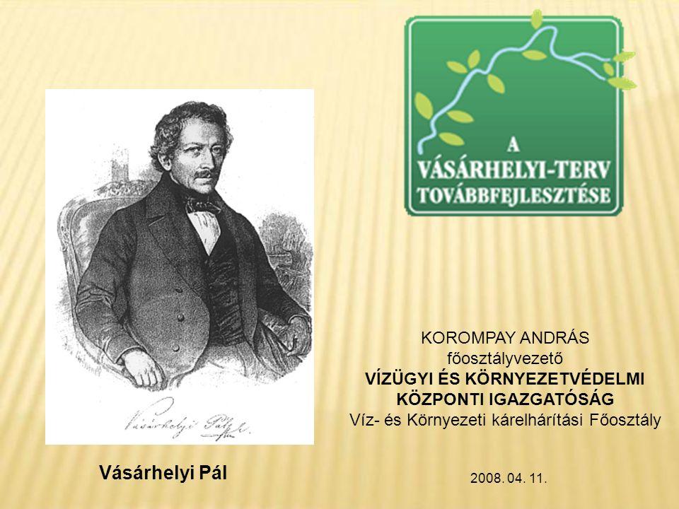 Vásárhelyi Pál KOROMPAY ANDRÁS főosztályvezető VÍZÜGYI ÉS KÖRNYEZETVÉDELMI KÖZPONTI IGAZGATÓSÁG Víz- és Környezeti kárelhárítási Főosztály 2008.
