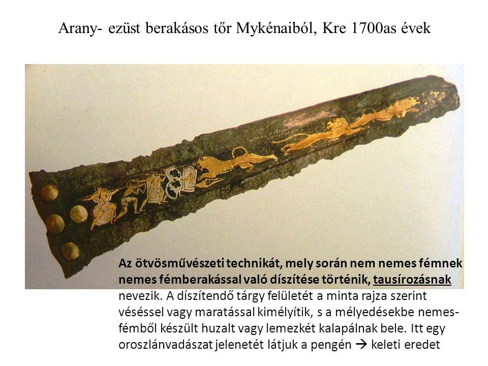 Arany- ezüst berakásos tőr Mykénaiból, Kre 1700as évek Az ötvösművészeti technikát, mely során nem nemes fémnek nemes fémberakással való díszítése történik, tausírozásnak nevezik.